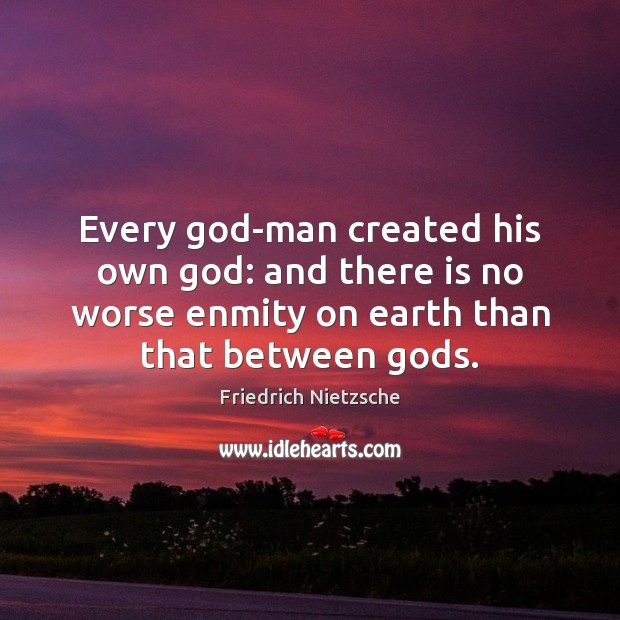 Image, Every God-man created his own God: and there is no worse enmity