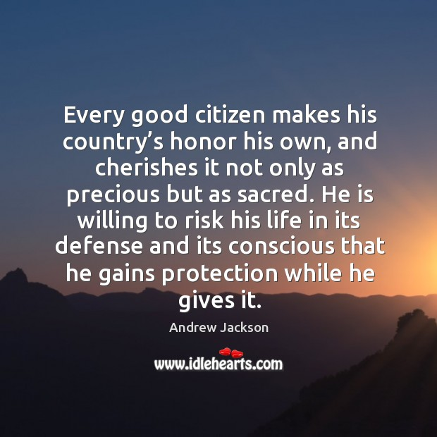 Image, Every good citizen makes his country's honor his own, and cherishes it not only