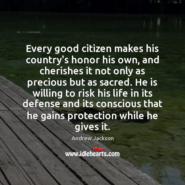 Image, Every good citizen makes his country's honor his own, and cherishes it