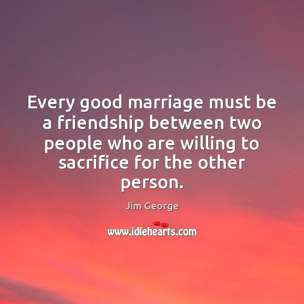 Every good marriage must be a friendship between two people who are Image