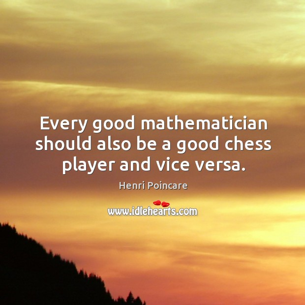 Every good mathematician should also be a good chess player and vice versa. Image