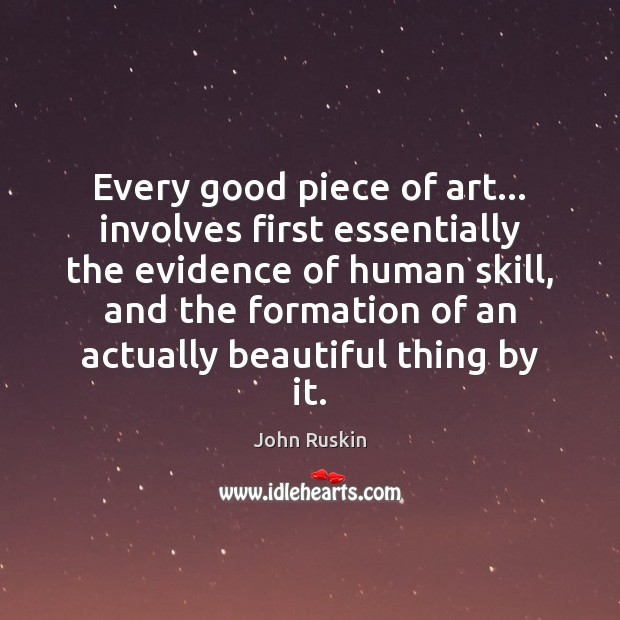 Image, Every good piece of art… involves first essentially the evidence of human