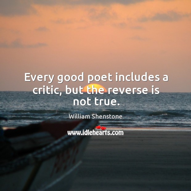 Every good poet includes a critic, but the reverse is not true. Image