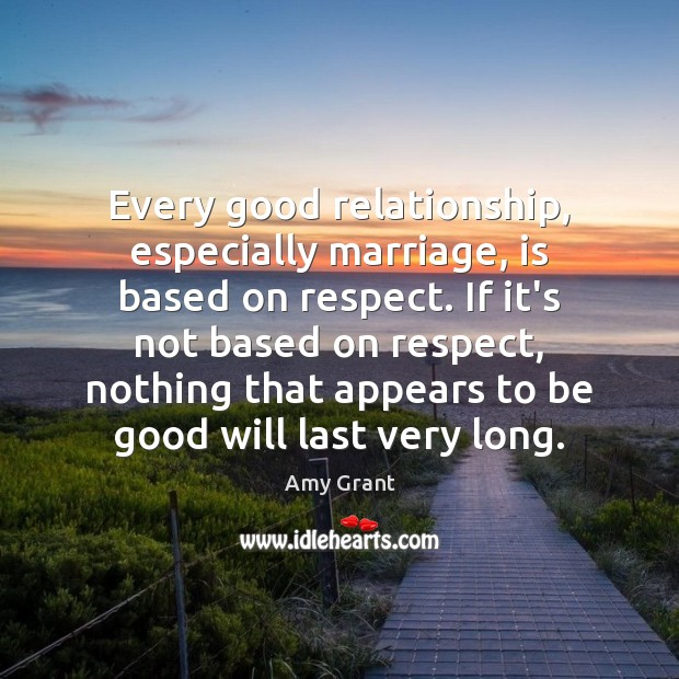 Image, Every good relationship, especially marriage, is based on respect. If it's not