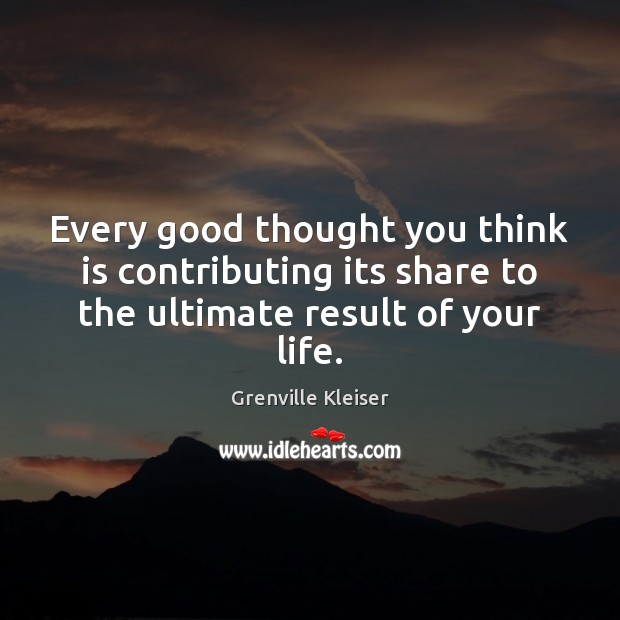 Every good thought you think is contributing its share to the ultimate Image