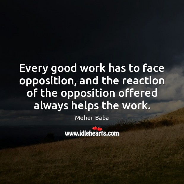 Every good work has to face opposition, and the reaction of the Image