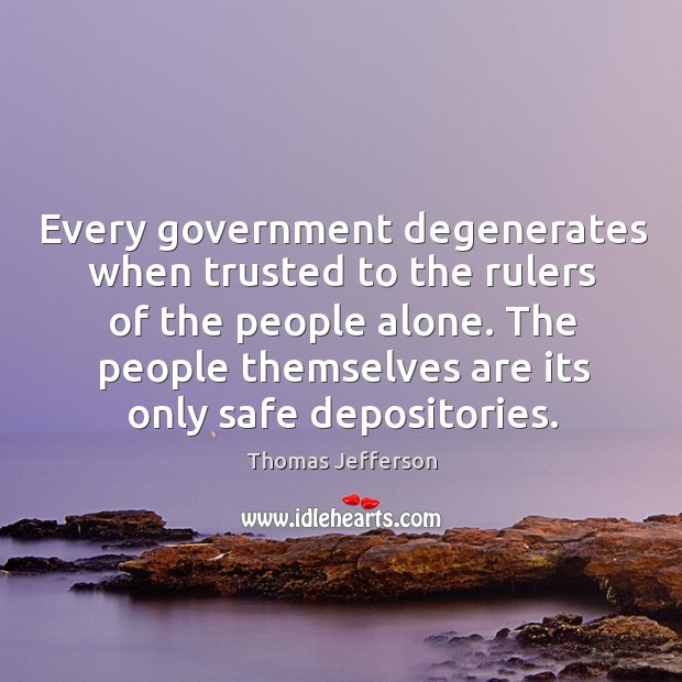Every government degenerates when trusted to the rulers of the people alone. Image
