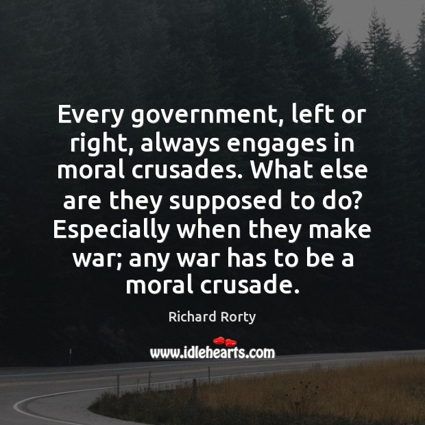 Every government, left or right, always engages in moral crusades. What else Image