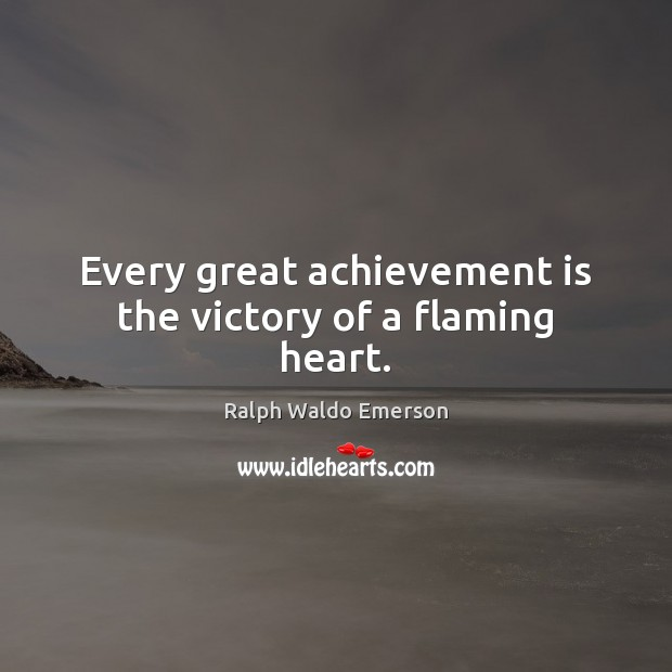 Every great achievement is the victory of a flaming heart. Achievement Quotes Image