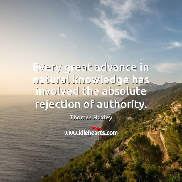Image, Every great advance in natural knowledge has involved the absolute rejection of authority.