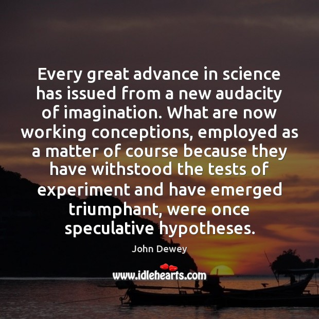 Every great advance in science has issued from a new audacity of John Dewey Picture Quote