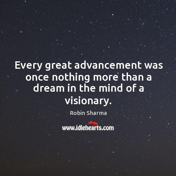 Image, Every great advancement was once nothing more than a dream in the mind of a visionary.