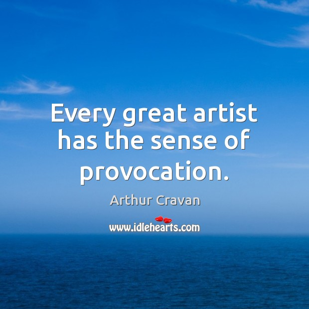 Every great artist has the sense of provocation. Image