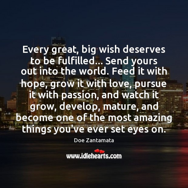 Every great, big wish deserves to be fulfilled. Doe Zantamata Picture Quote
