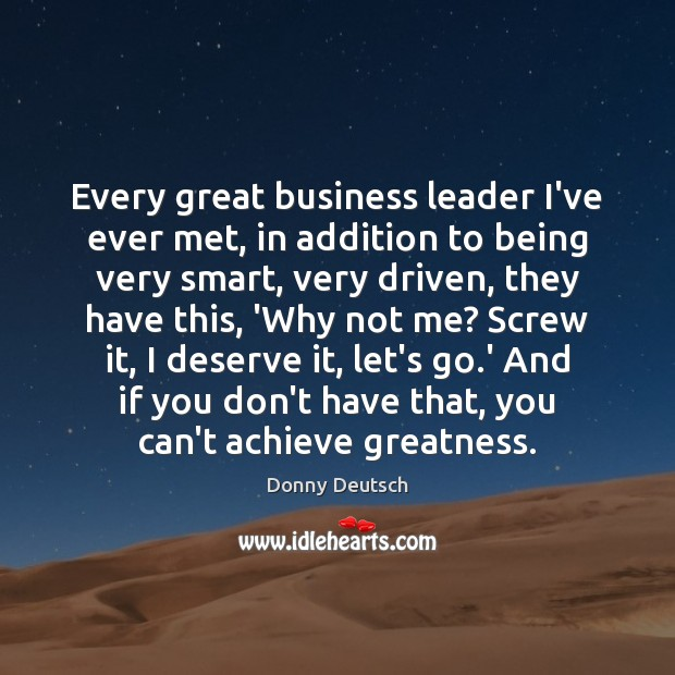 Every great business leader I've ever met, in addition to being very Image