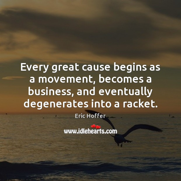 Image, Every great cause begins as a movement, becomes a business, and eventually