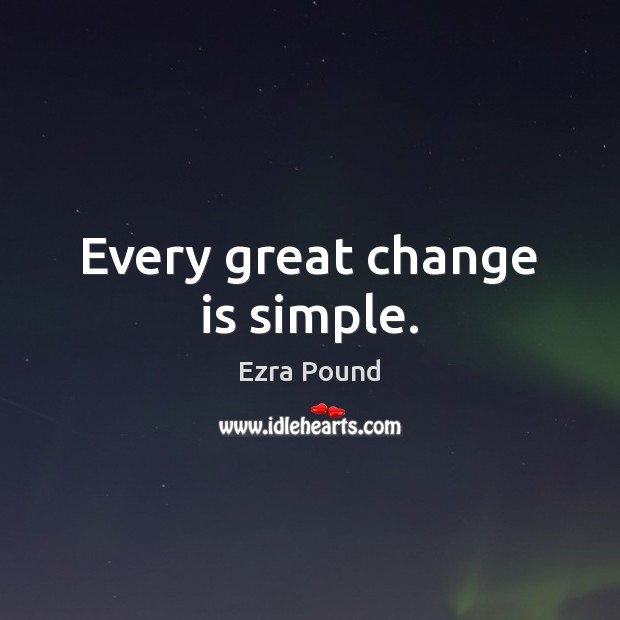 Every great change is simple. Ezra Pound Picture Quote