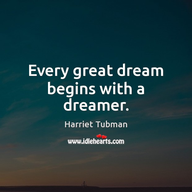 Image, Every great dream begins with a dreamer.