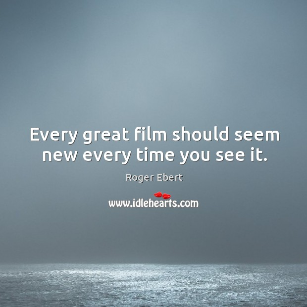 Every great film should seem new every time you see it. Image