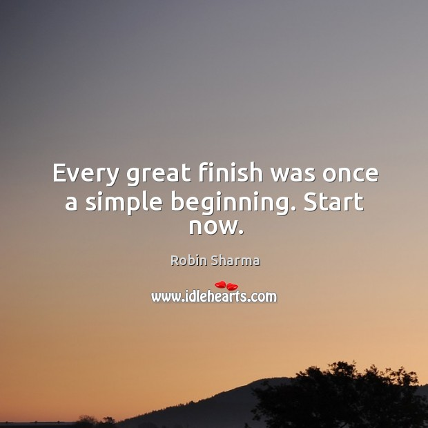 Every great finish was once a simple beginning. Start now. Image