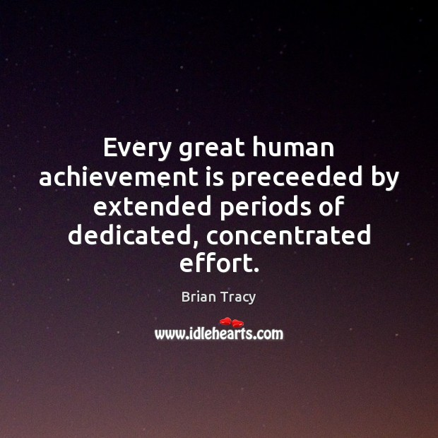 Every great human achievement is preceeded by extended periods of dedicated, concentrated Achievement Quotes Image