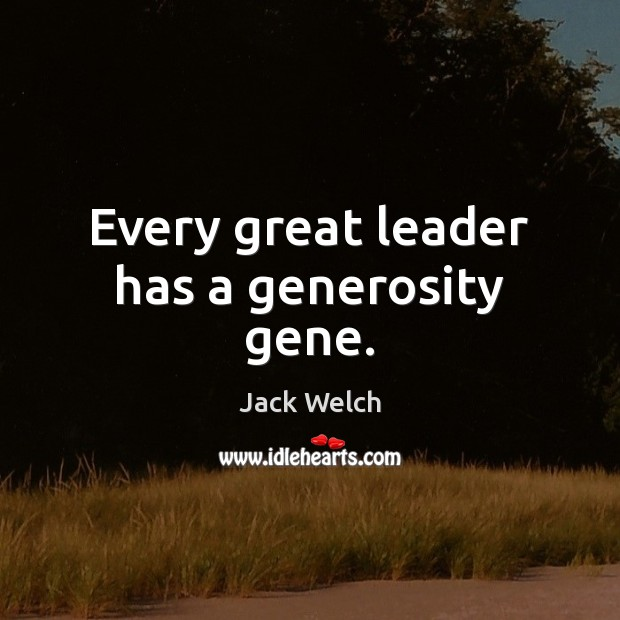 Every great leader has a generosity gene. Image