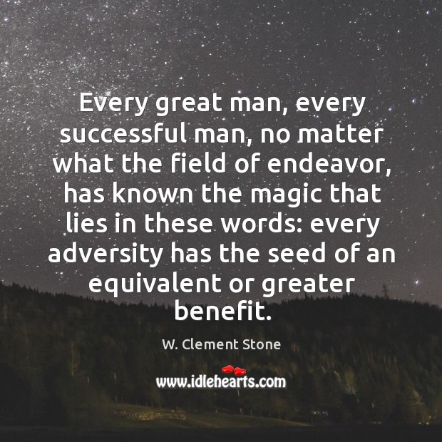 Every great man, every successful man, no matter what the field of endeavor Image