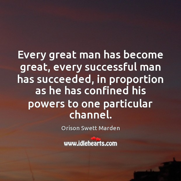 Every great man has become great, every successful man has succeeded, in Orison Swett Marden Picture Quote