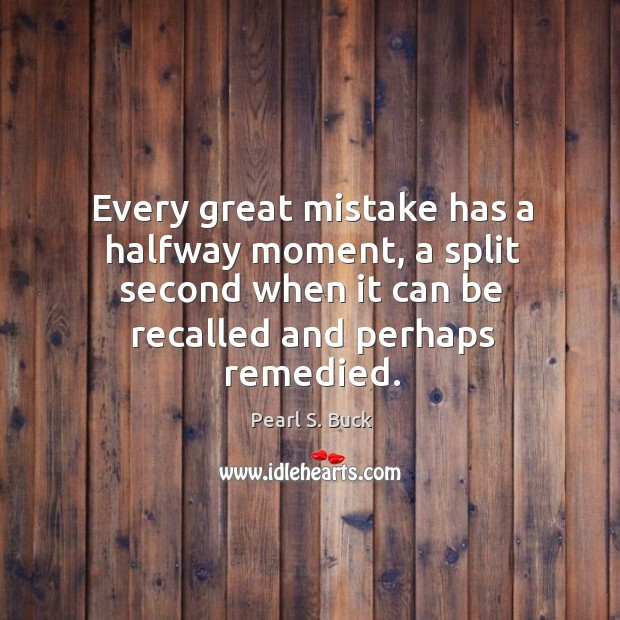 Every great mistake has a halfway moment, a split second when it can be recalled and perhaps remedied. Image