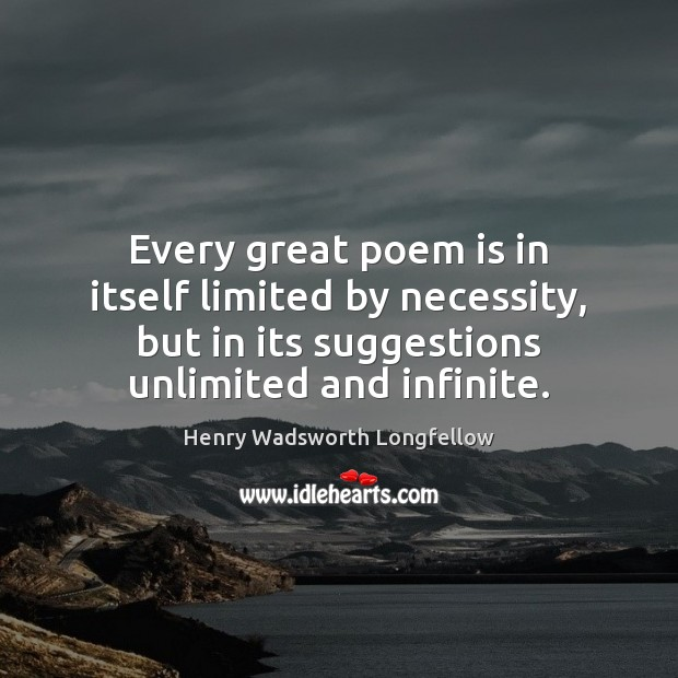 Image, Every great poem is in itself limited by necessity, but in its