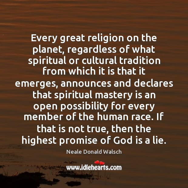 Every great religion on the planet, regardless of what spiritual or cultural Neale Donald Walsch Picture Quote