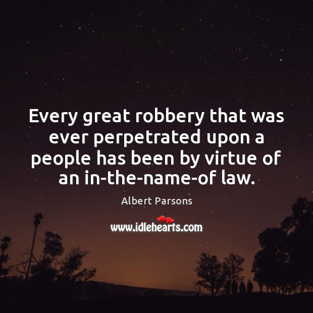 Every great robbery that was ever perpetrated upon a people has been Image