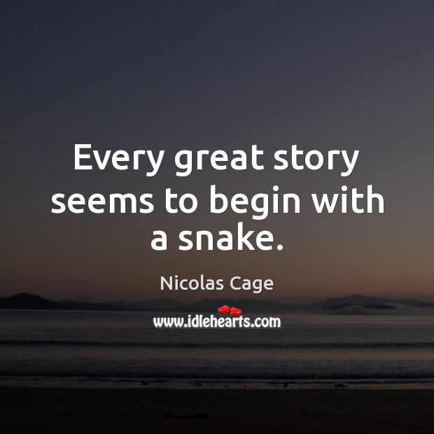 Every great story seems to begin with a snake. Nicolas Cage Picture Quote