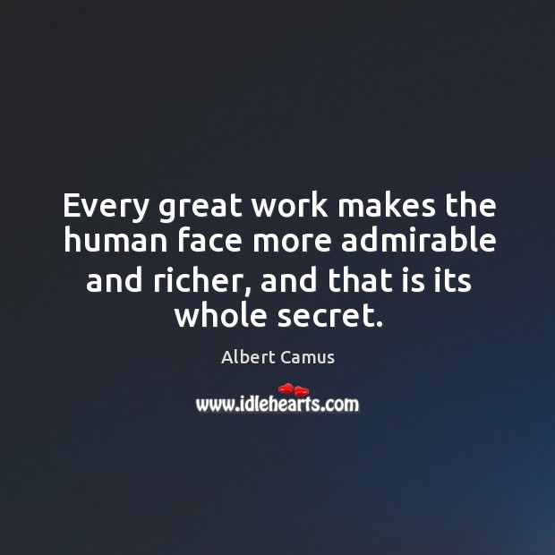 Image, Every great work makes the human face more admirable and richer, and