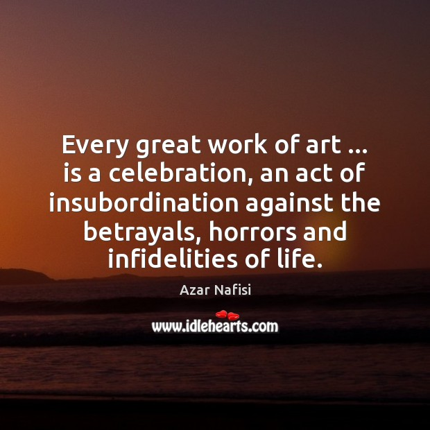 Image, Every great work of art … is a celebration, an act of insubordination