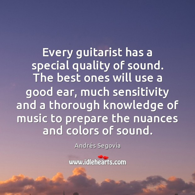 Every guitarist has a special quality of sound. The best ones will Andrés Segovia Picture Quote