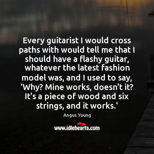Every guitarist I would cross paths with would tell me that I Angus Young Picture Quote