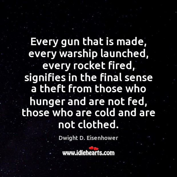 Every gun that is made, every warship launched, every rocket fired, signifies Image