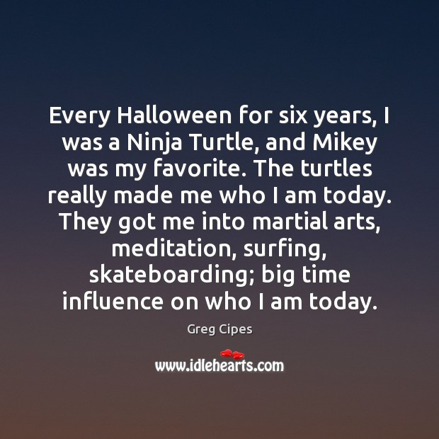 Every Halloween for six years, I was a Ninja Turtle, and Mikey Halloween Quotes Image