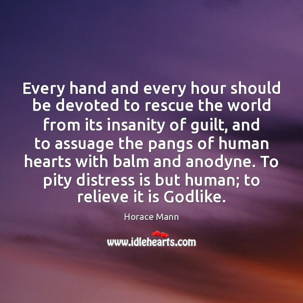 Every hand and every hour should be devoted to rescue the world Horace Mann Picture Quote