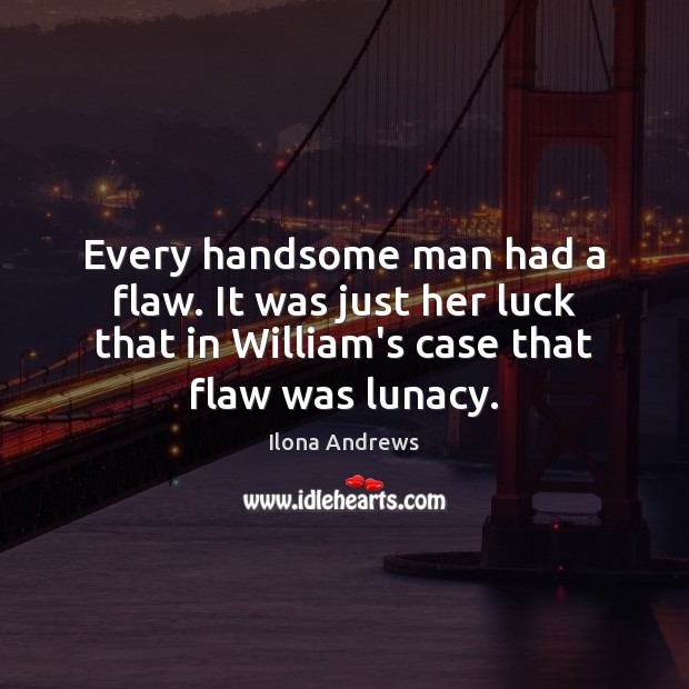 Every handsome man had a flaw. It was just her luck that Ilona Andrews Picture Quote