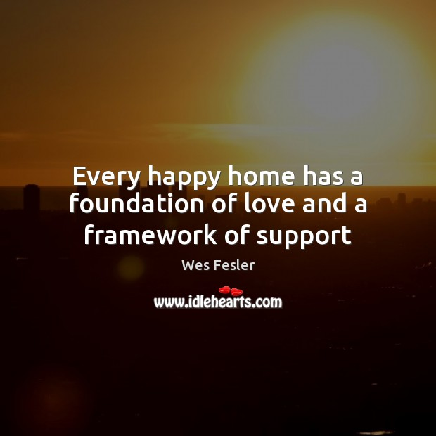Every happy home has a foundation of love and a framework of support Image