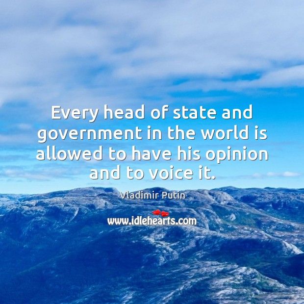 Every head of state and government in the world is allowed to Vladimir Putin Picture Quote