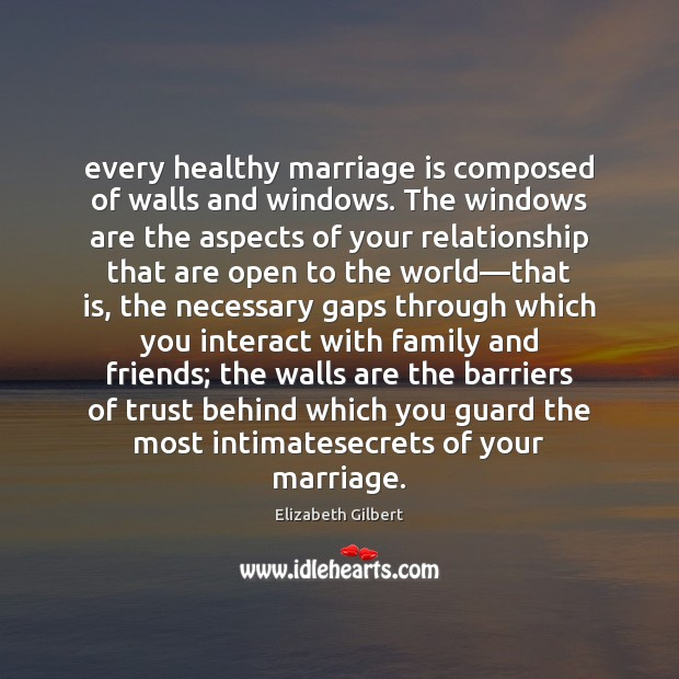 Image, Every healthy marriage is composed of walls and windows. The windows are
