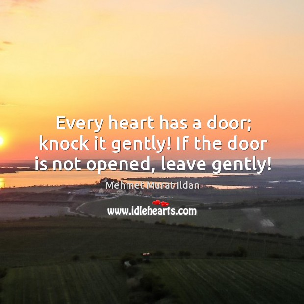 Image, Every heart has a door; knock it gently! If the door is not opened, leave gently!
