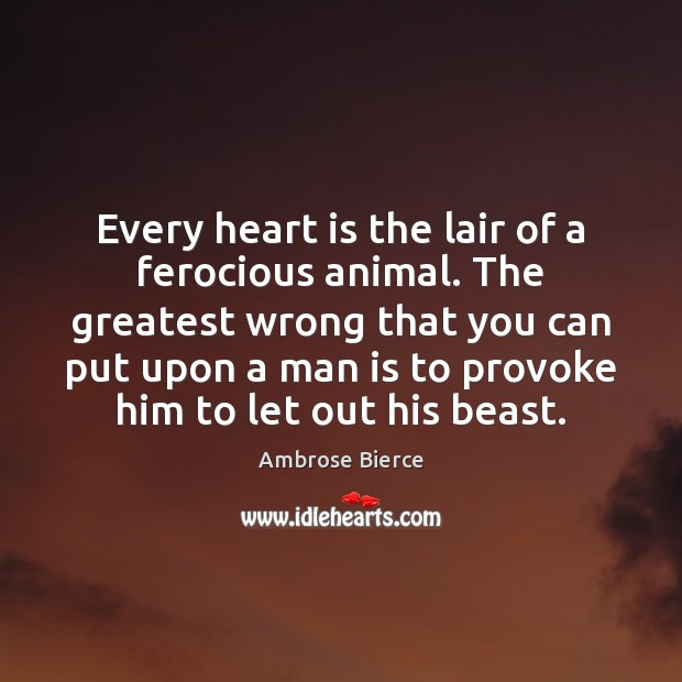 Image, Every heart is the lair of a ferocious animal. The greatest wrong