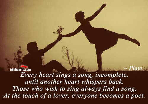 Every Heart Sings A Song, Incomplete, Until Another….