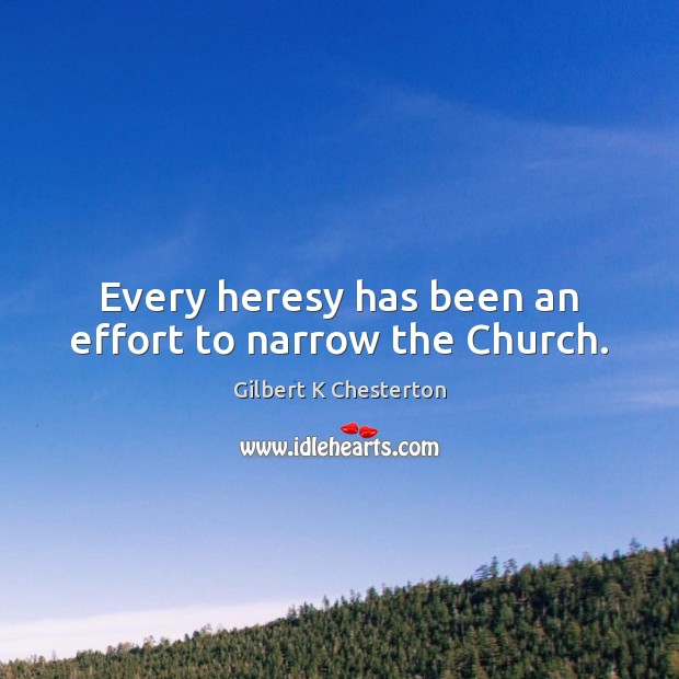 Every heresy has been an effort to narrow the Church. Image