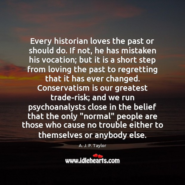 Every historian loves the past or should do. If not, he has Image