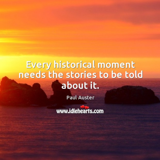 Every historical moment needs the stories to be told about it. Image
